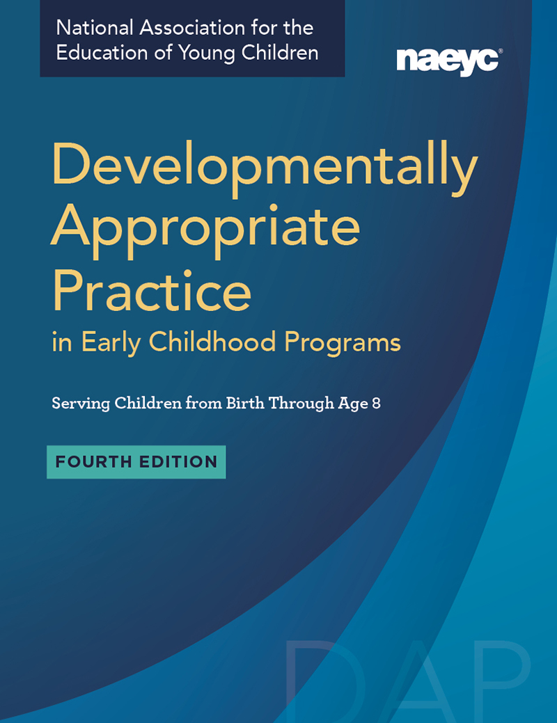 Developmentally Appropriate Practice in Early Childhood Programs Serving Children from Birth Through Age 8, Fourth Edition