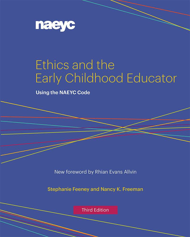 Ethics and the Early Childhood Educator: Using the NAEYC Code, Third Edition