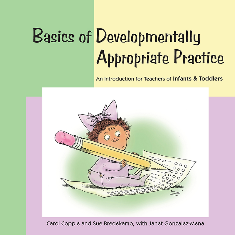 Basics of Developmentally Appropriate Practice: An Introduction for Teachers of Infants and Toddlers
