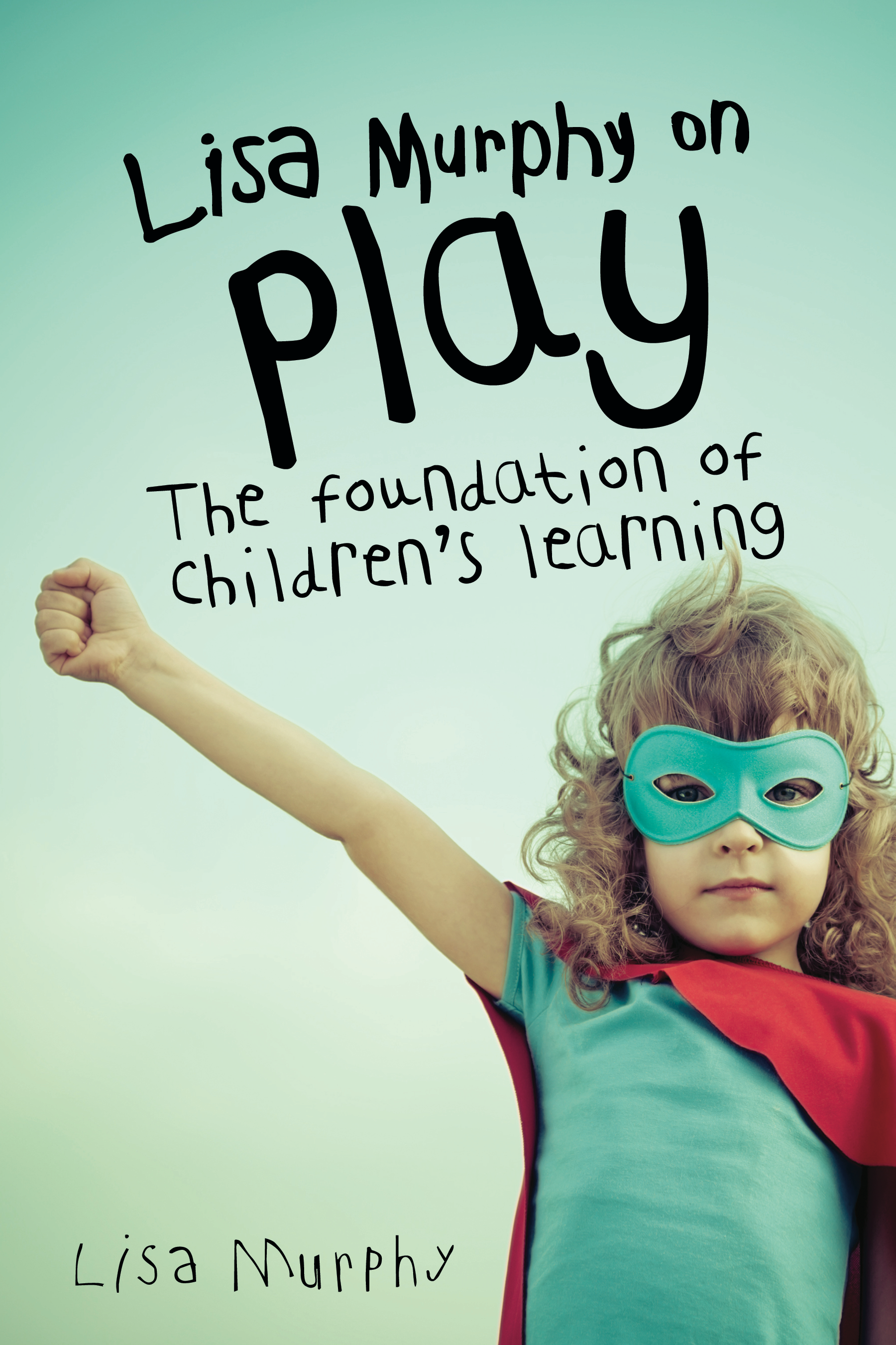 Lisa Murphy on Play: The Foundation of Children's Learning, Second Edition
