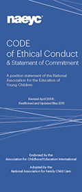 NAEYC Code of Ethical Conduct (2005 Code, Reaffirmed and Updated 2011)